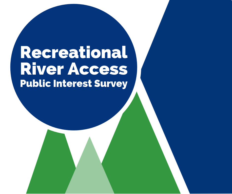 Your input is needed - Recreational River Access Survey